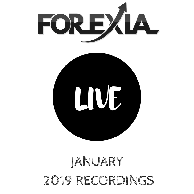 Forexia LIVE Recordings Month of January 2019